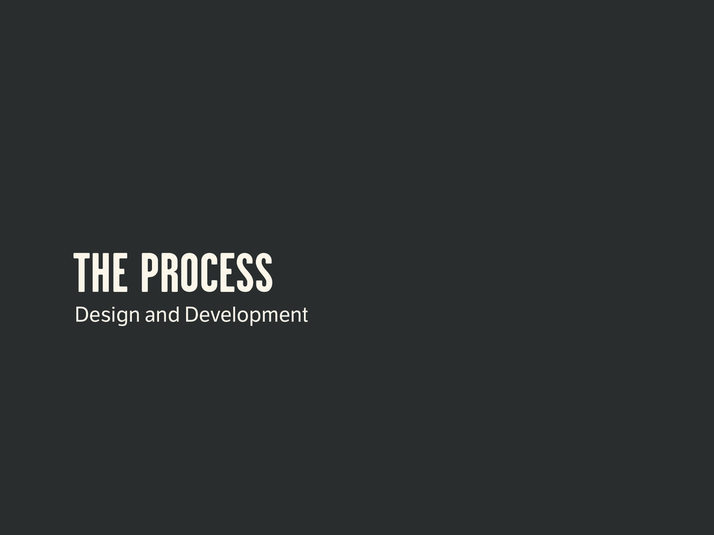 THE PROCESS Design and Development