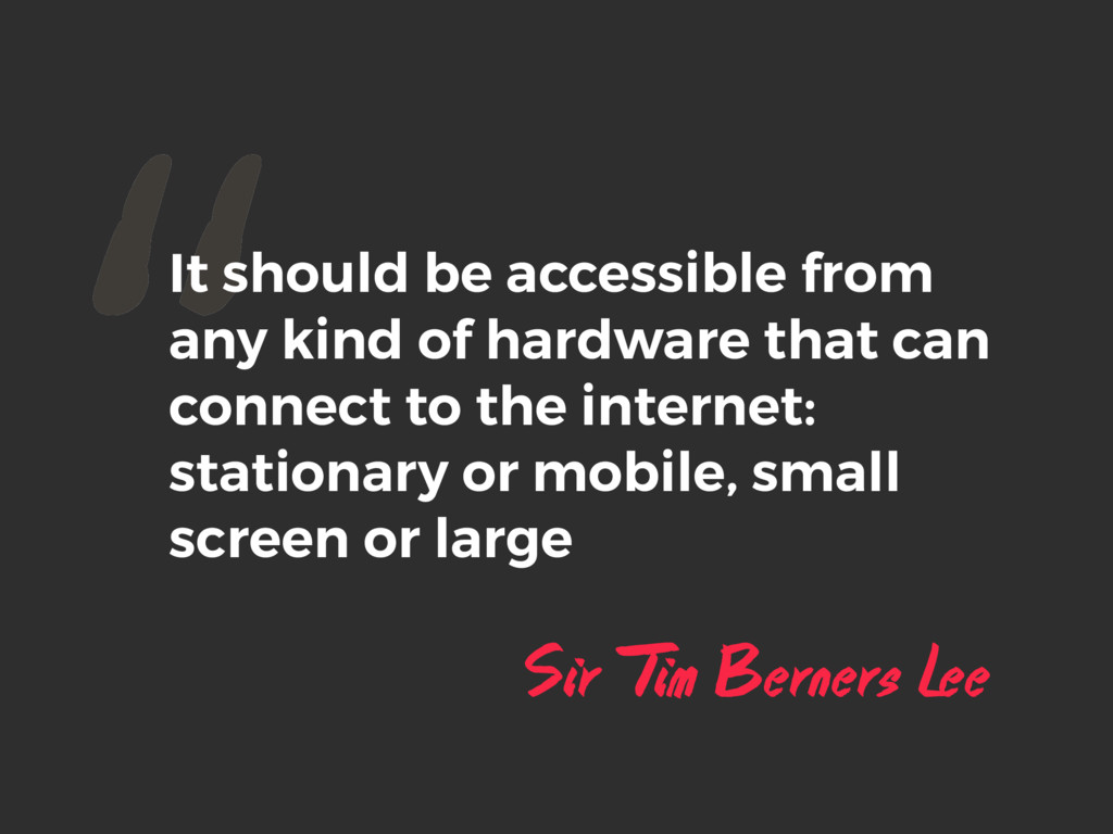"""""""It should be accessible from any kind of hardw..."""