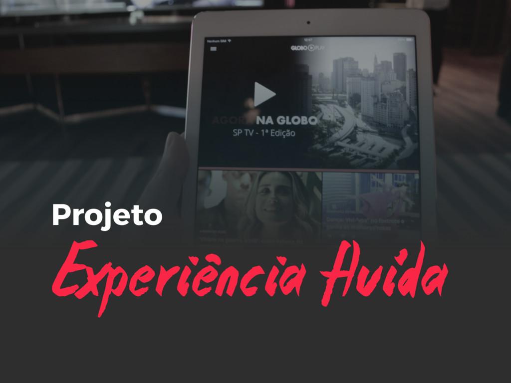 Experiencia fluida Projeto