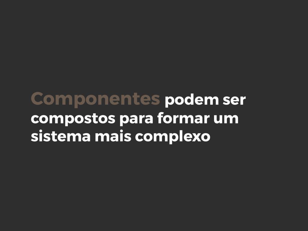 Componentes podem ser compostos para formar um ...