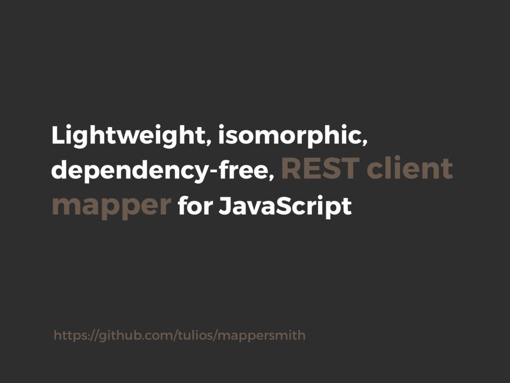 Lightweight, isomorphic, dependency-free, REST ...