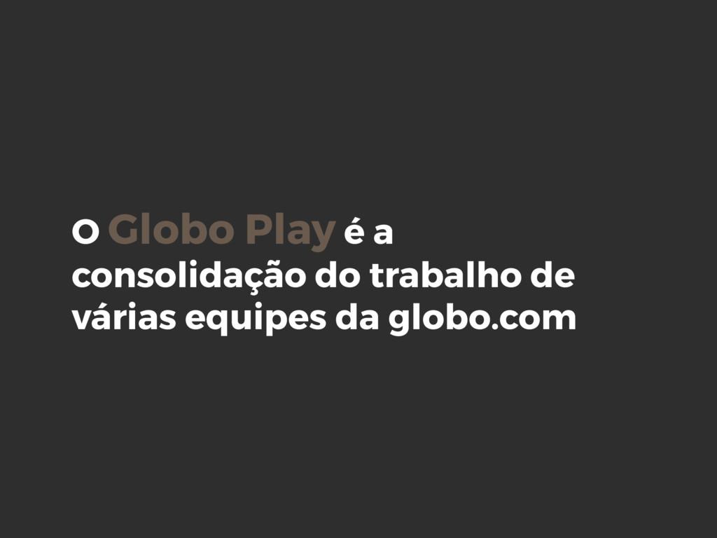 O Globo Play é a consolidação do trabalho de vá...