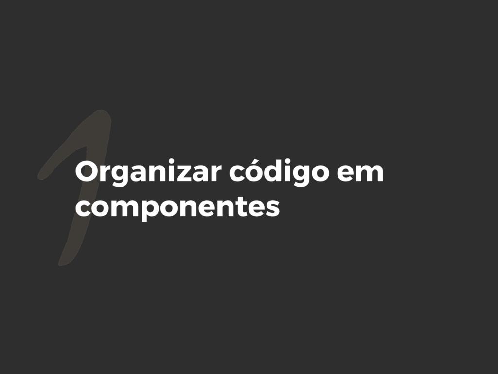 1Organizar código em componentes