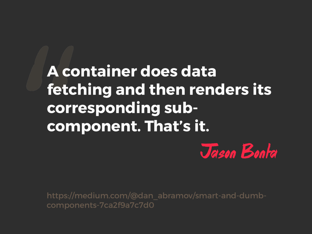 """""""A container does data fetching and then render..."""