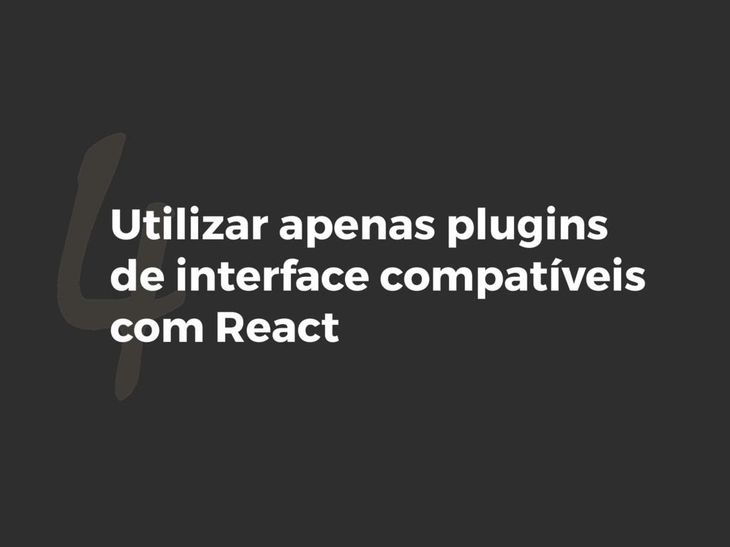 4Utilizar apenas plugins de interface compatíve...