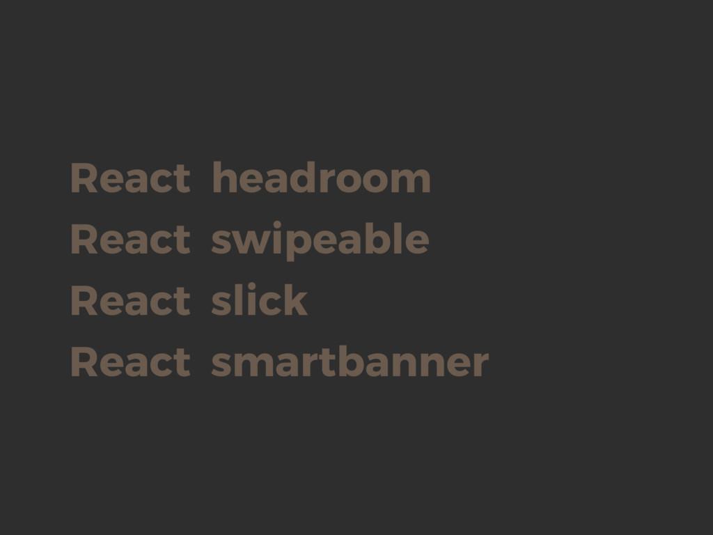 React headroom React slick React smartbanner Re...
