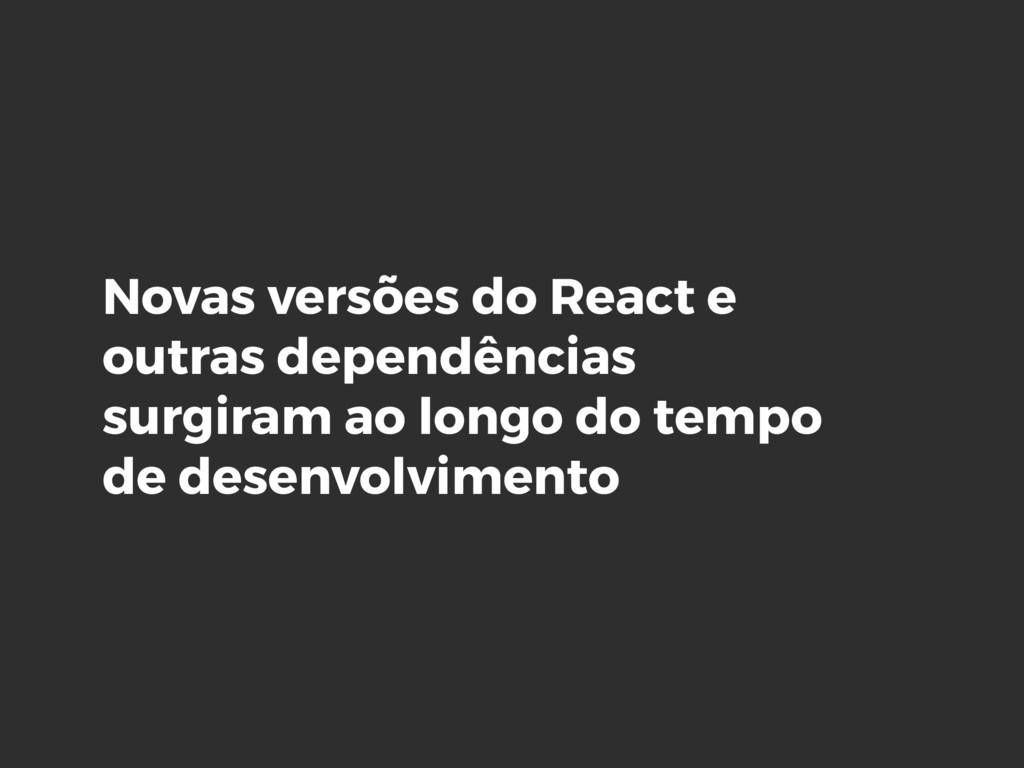 Novas versões do React e outras dependências su...