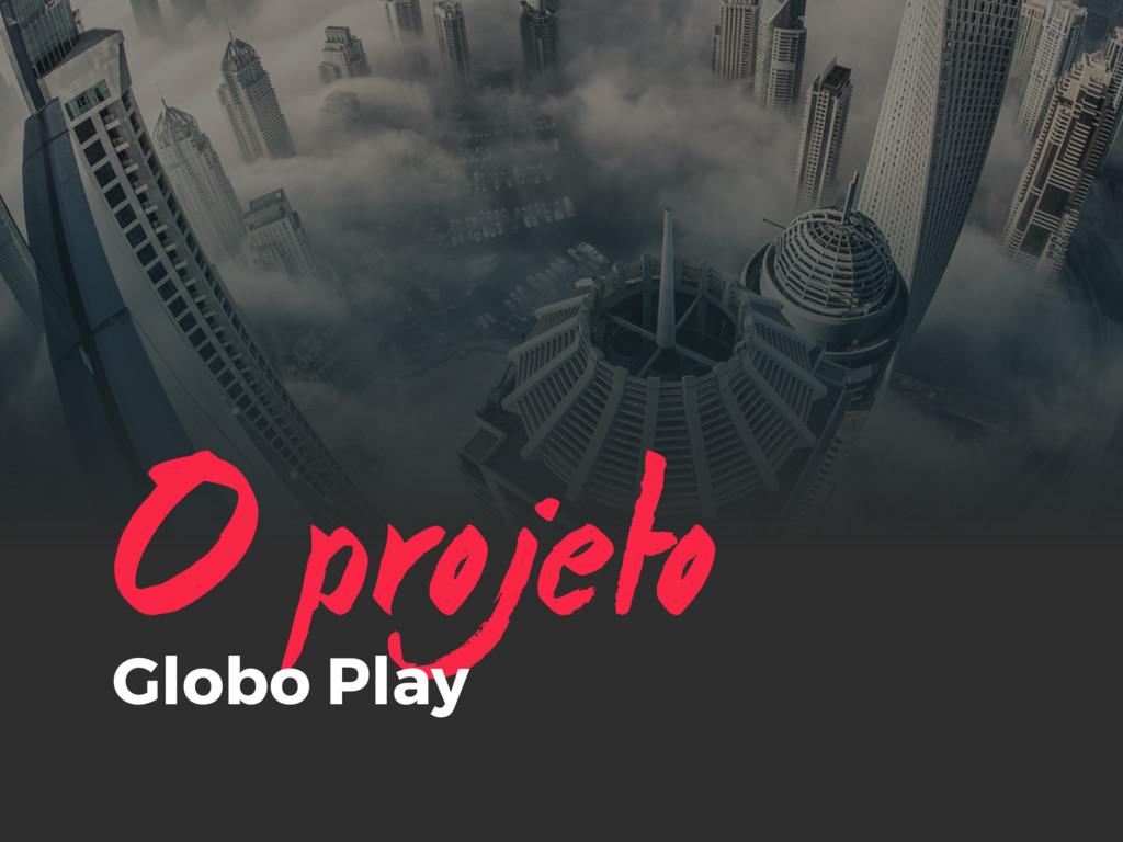 O projeto Globo Play