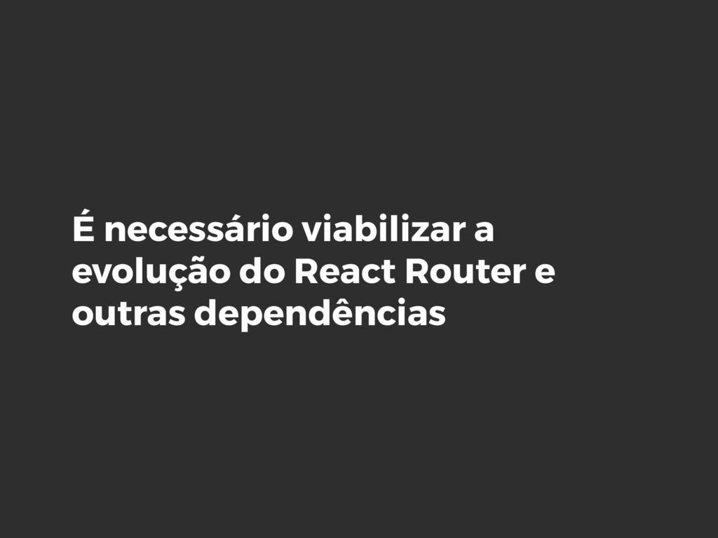 É necessário viabilizar a evolução do React Rou...