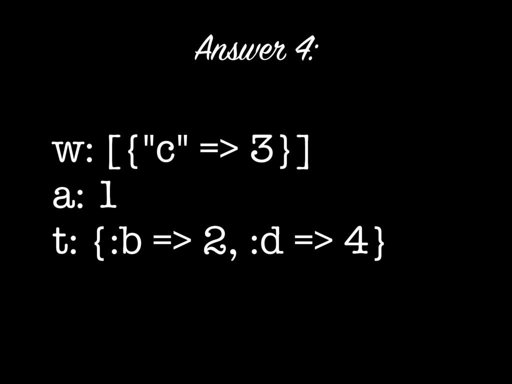 """w: [{""""c"""" => 3}] a: 1 t: {:b => 2, :d => 4} Answ..."""