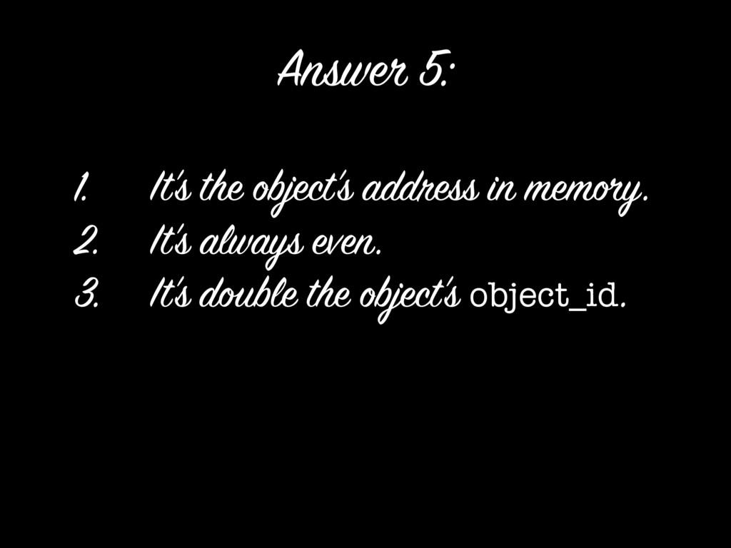 1. It's the object's address in memory. 2. It's...