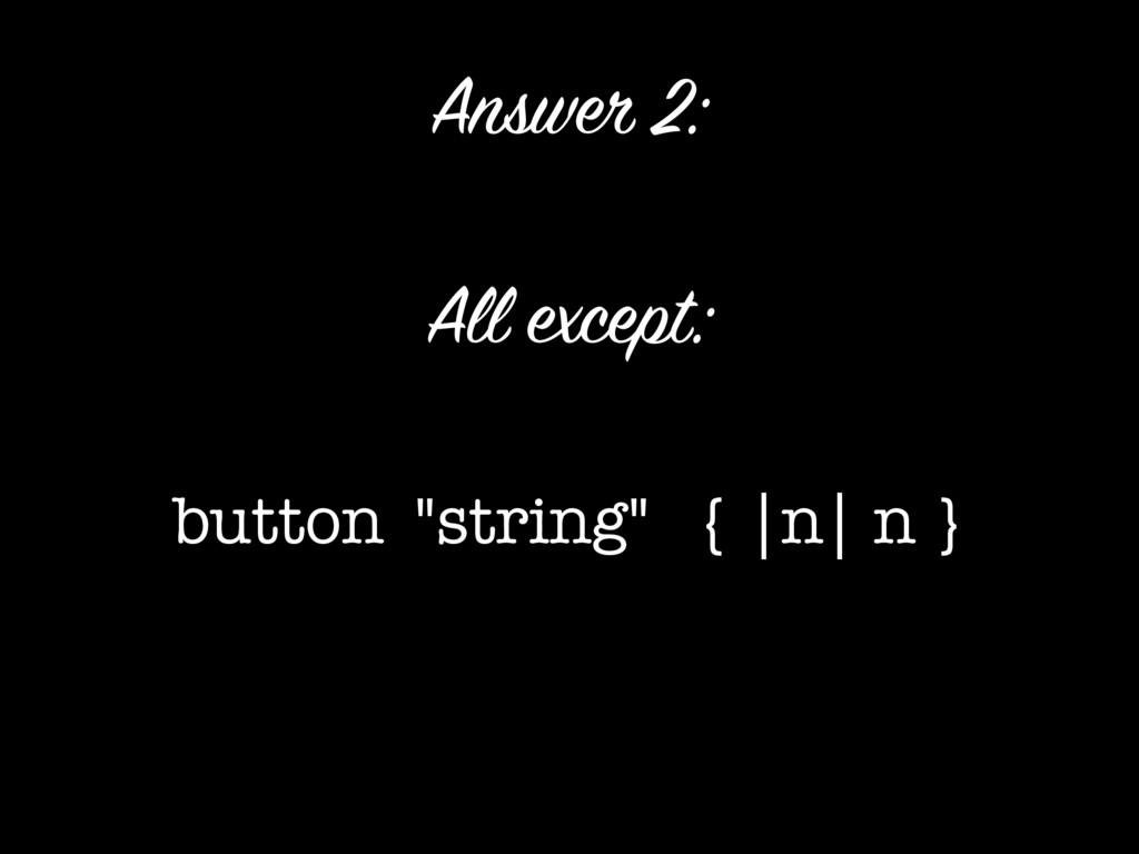 """All except: button(""""string"""") { 