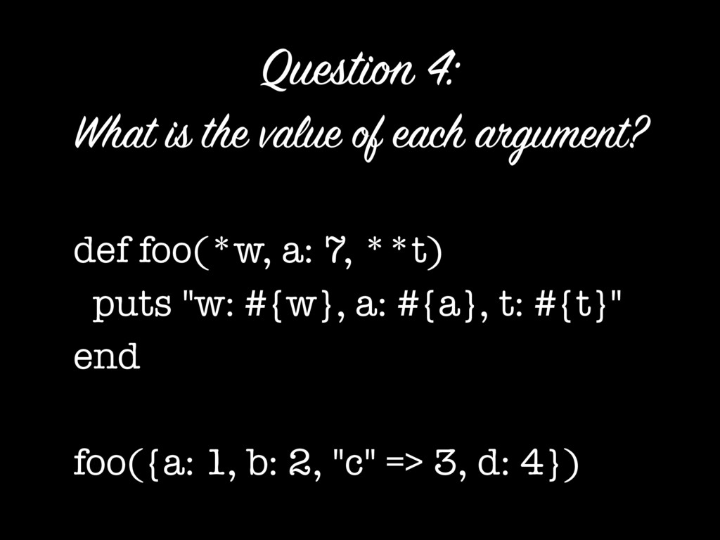 What is the value of each argument? def foo(*w...