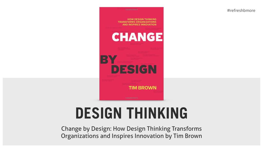 #refreshbmore DESIGN THINKING Change by Design:...