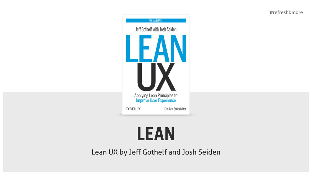 #refreshbmore LEAN Lean UX by Jeff Gothelf and J...