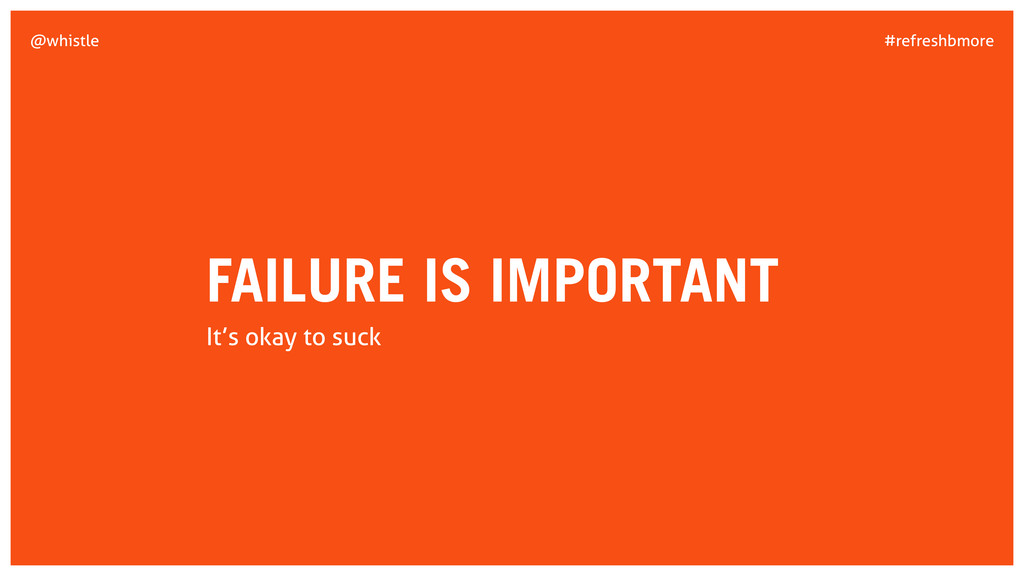 #refreshbmore @whistle FAILURE IS IMPORTANT It'...