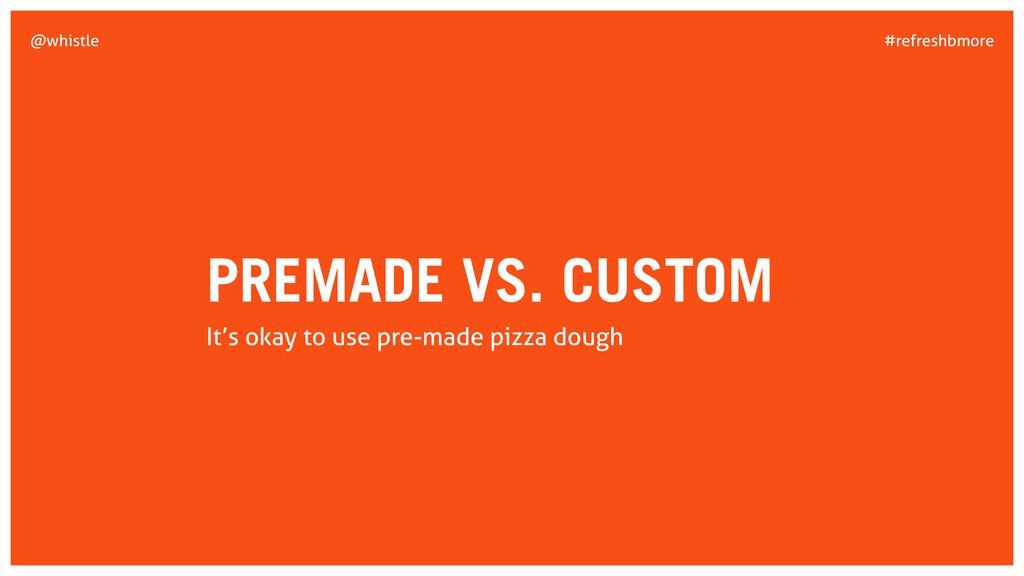 #refreshbmore @whistle PREMADE VS. CUSTOM It's ...