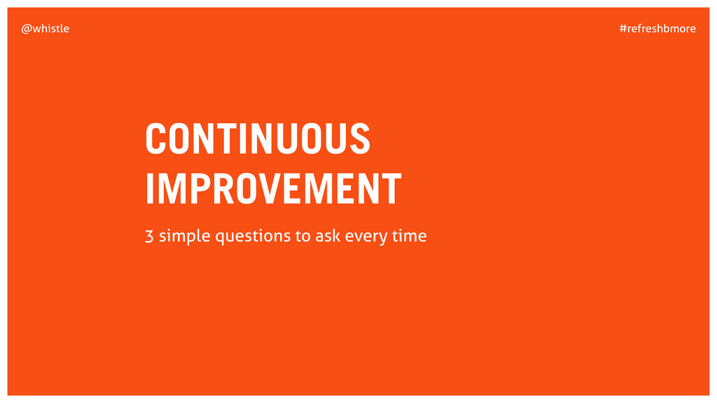 #refreshbmore @whistle CONTINUOUS IMPROVEMENT 3...