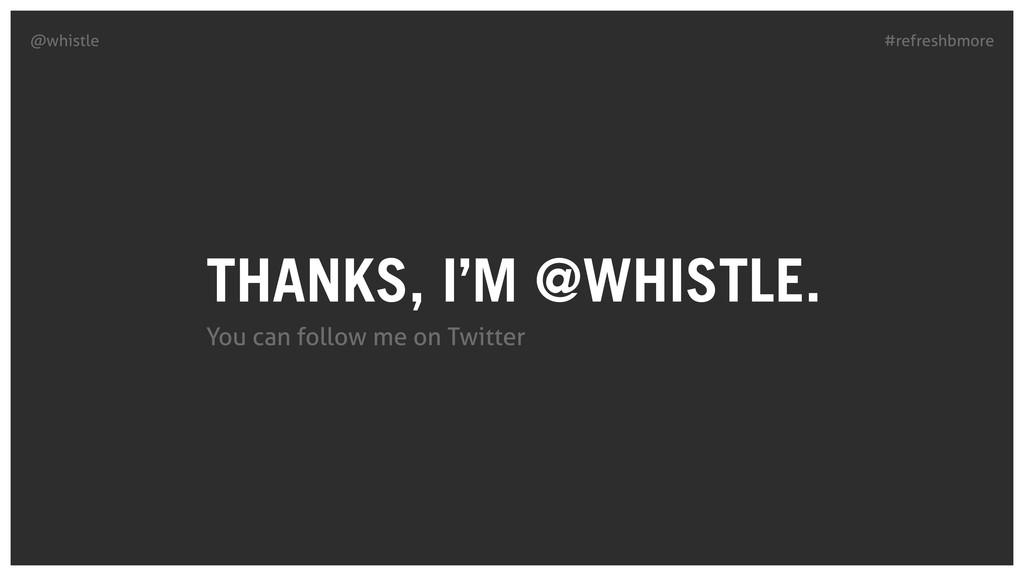 #refreshbmore @whistle THANKS, I'M @WHISTLE. Yo...