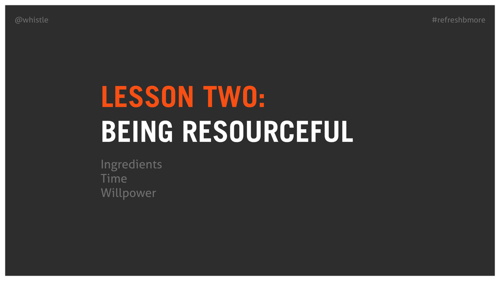 #refreshbmore @whistle LESSON TWO: BEING RESOU...