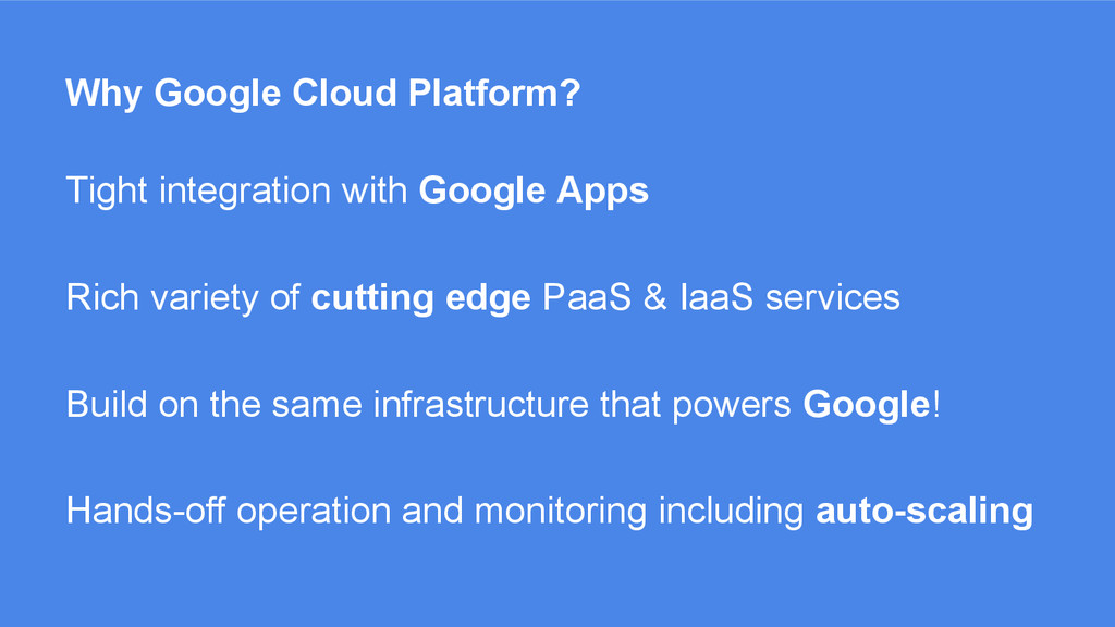 Why Google Cloud Platform? Tight integration wi...
