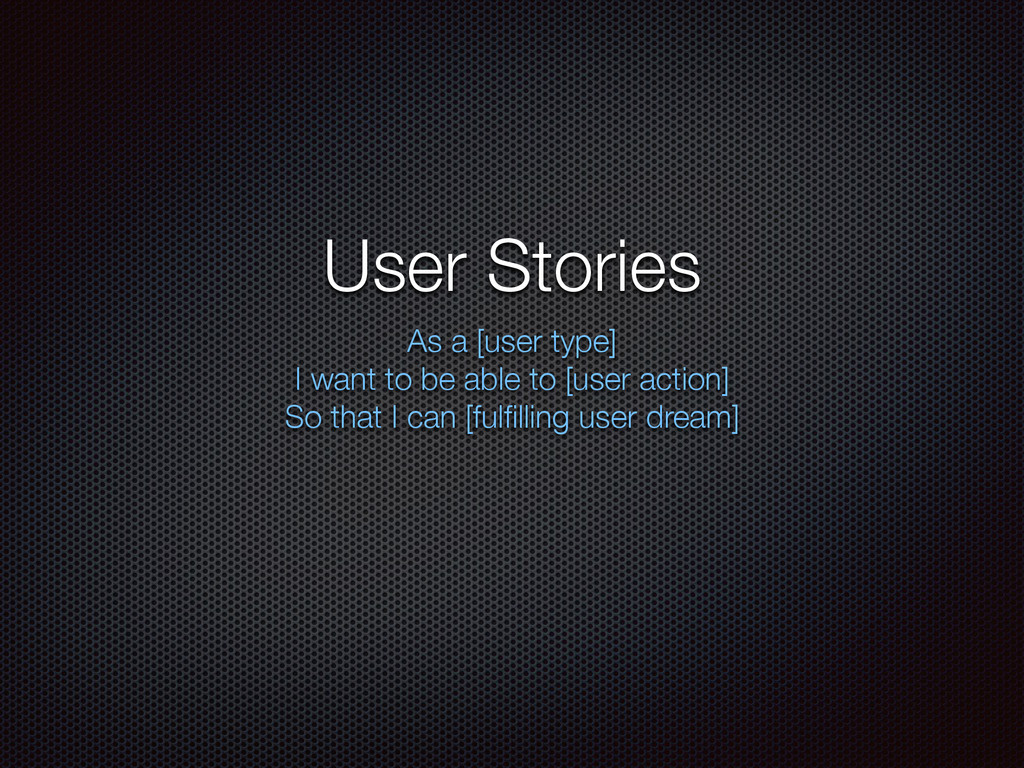 User Stories As a [user type] I want to be able...