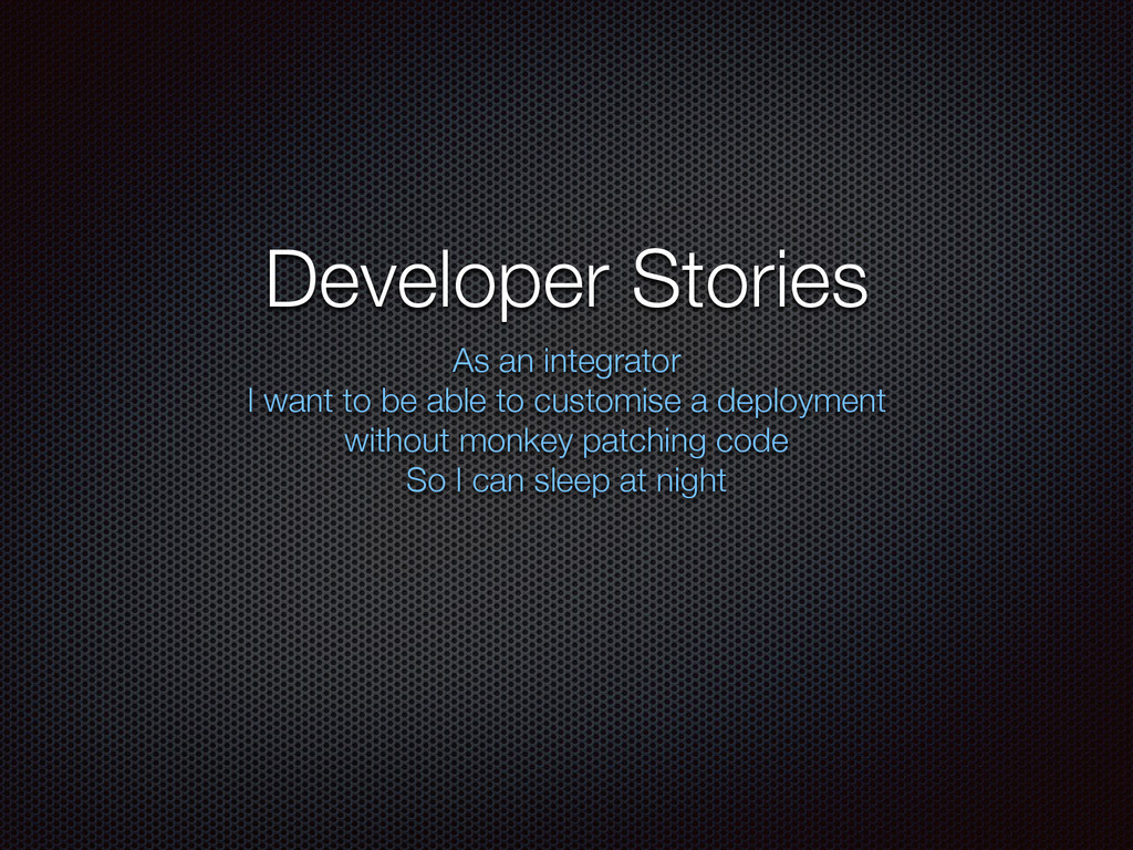 Developer Stories As an integrator I want to be...