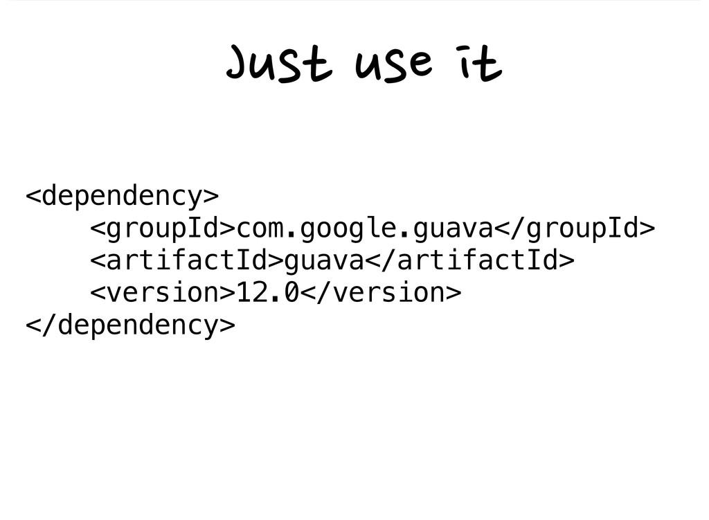 <dependency> <groupId>com.google.gu...