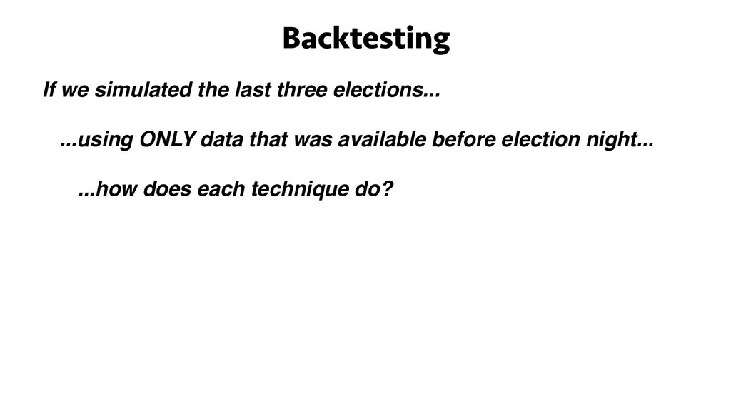 Backtesting If we simulated the last three elec...