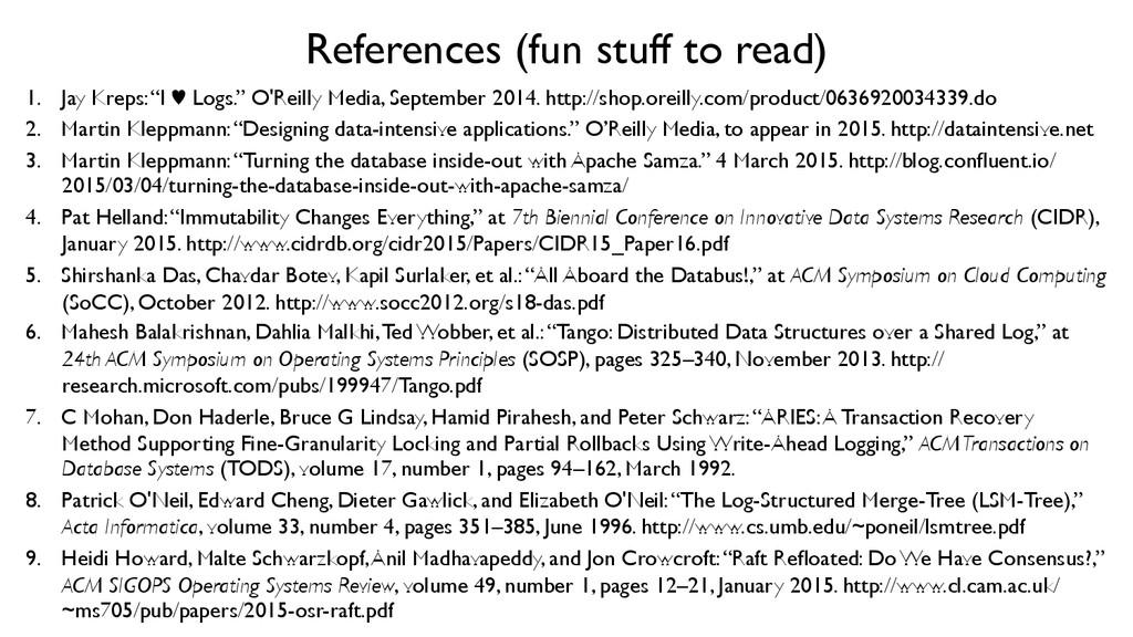 References (fun stuff to read)  1. Jay Kreps...