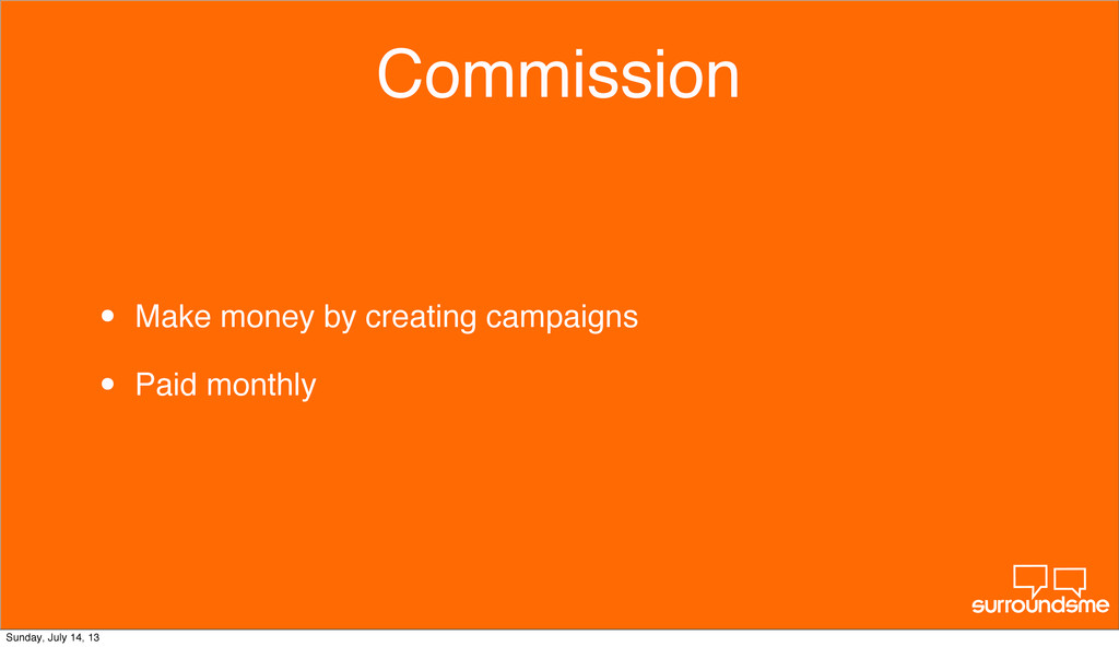 Commission • Make money by creating campaigns •...