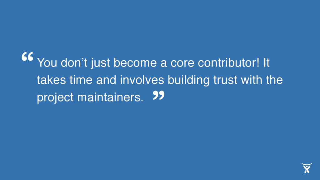 You don't just become a core contributor! It ta...