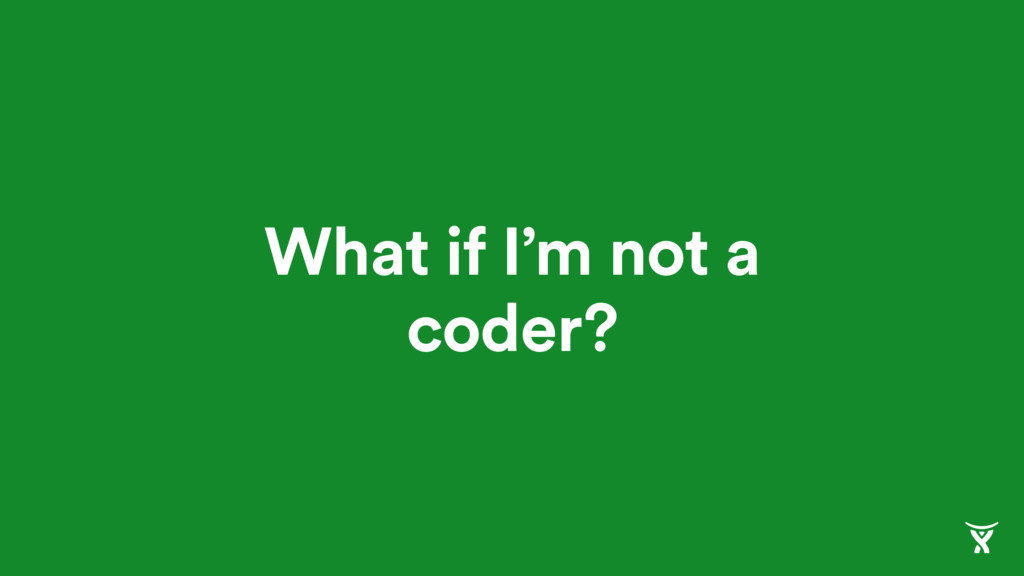 What if I'm not a coder?