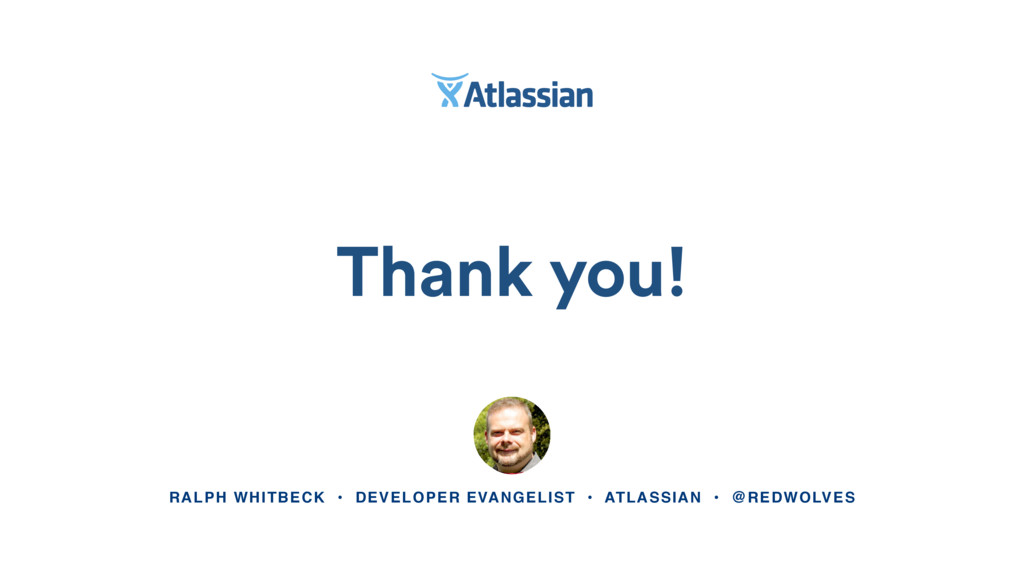 Thank you! RALPH WHITBECK • DEVELOPER EVANGELIS...