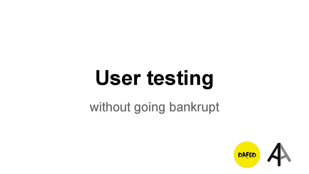 User testing without going bankrupt
