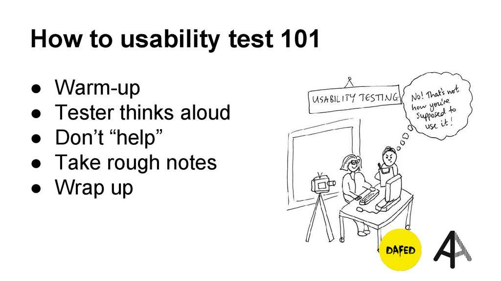 """● Warm-up ● Tester thinks aloud ● Don't """"help"""" ..."""