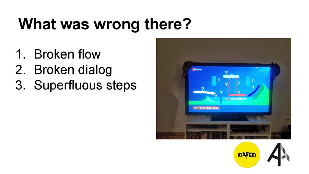 What was wrong there? 1. Broken flow 2. Broken ...