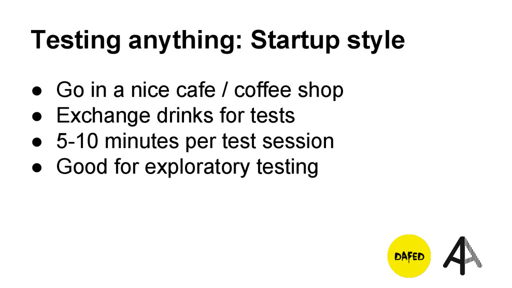 Testing anything: Startup style ● Go in a nice ...