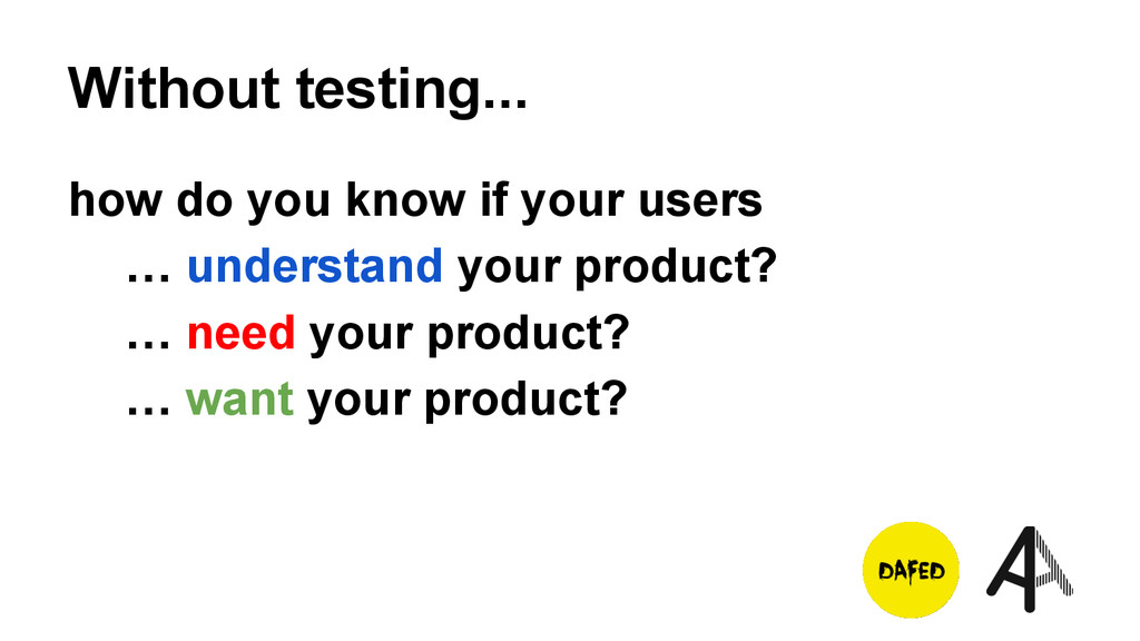 Without testing... how do you know if your user...
