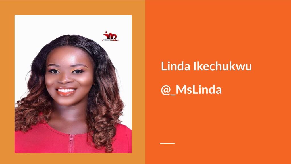 Linda Ikechukwu @_MsLinda