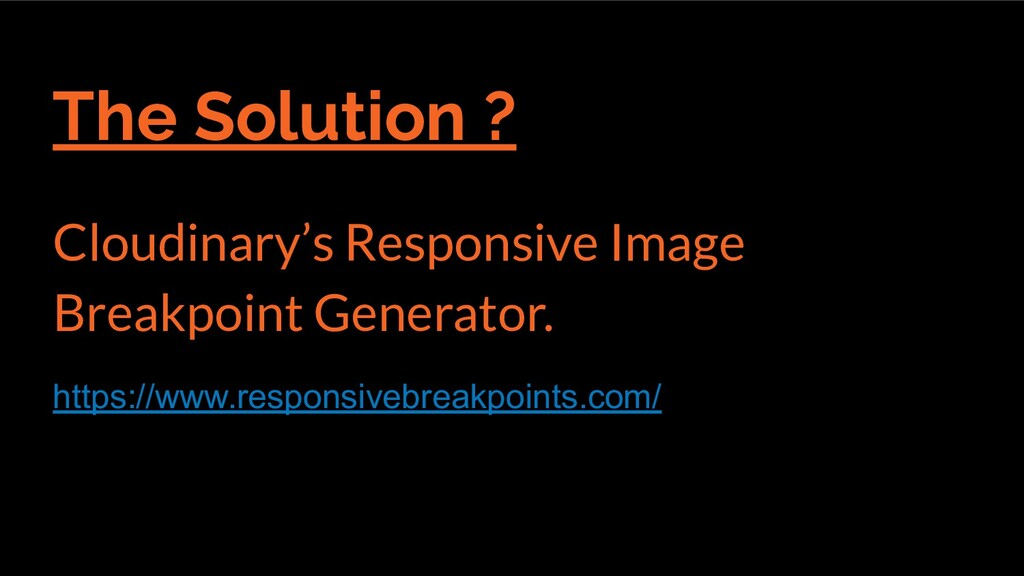 The Solution ? Cloudinary's Responsive Image Br...