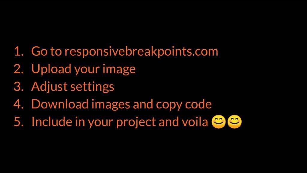 1. Go to responsivebreakpoints.com 2. Upload yo...
