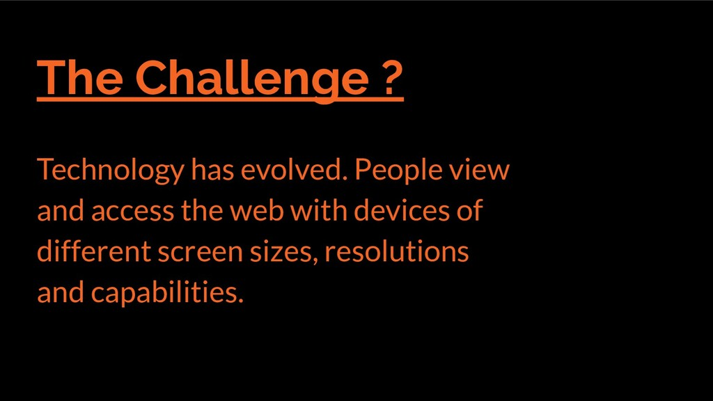The Challenge ? Technology has evolved. People ...