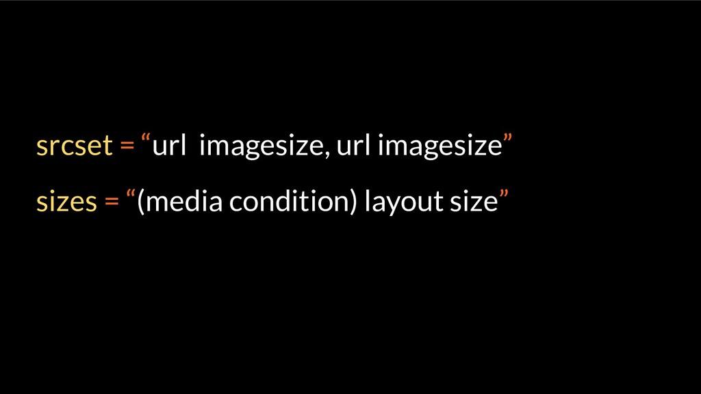 """srcset = """"url imagesize, url imagesize"""" sizes =..."""