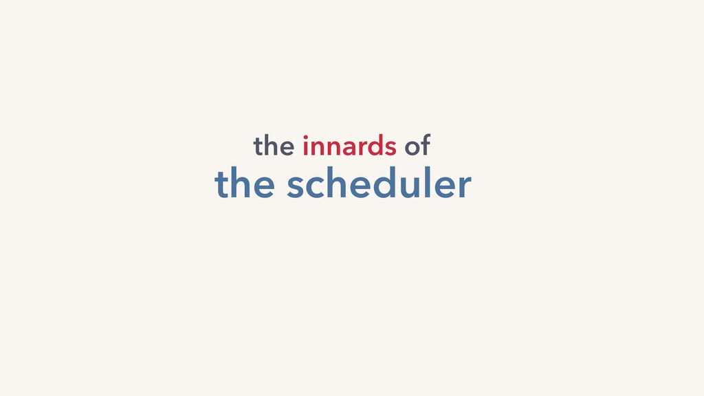 the innards of the scheduler