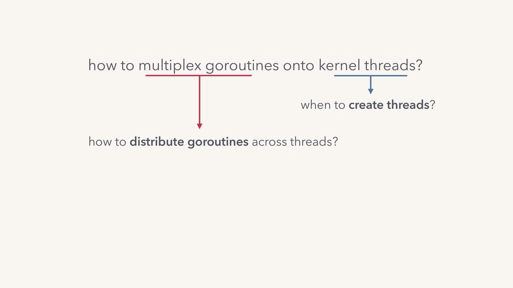 how to multiplex goroutines onto kernel threads...