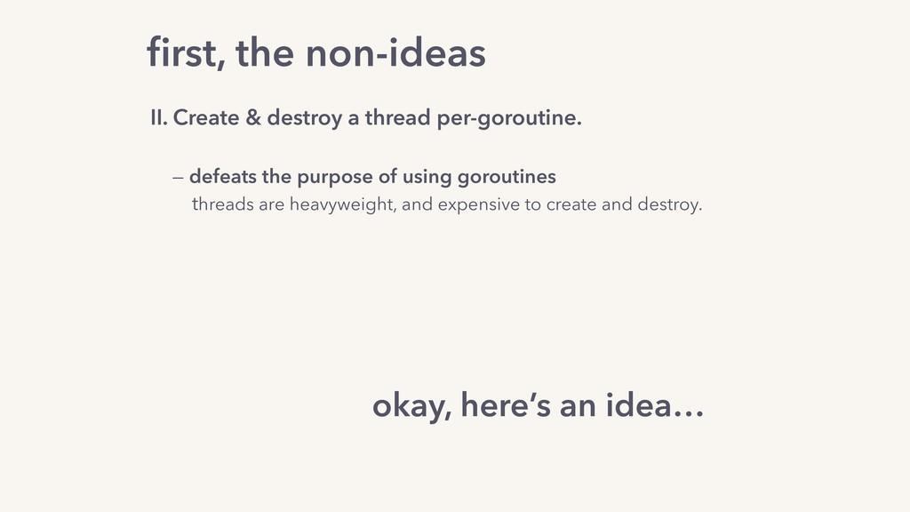 II. Create & destroy a thread per-goroutine. — ...