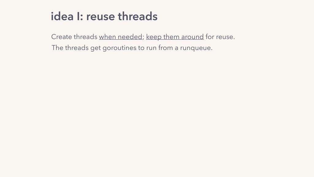 Create threads when needed; keep them around fo...