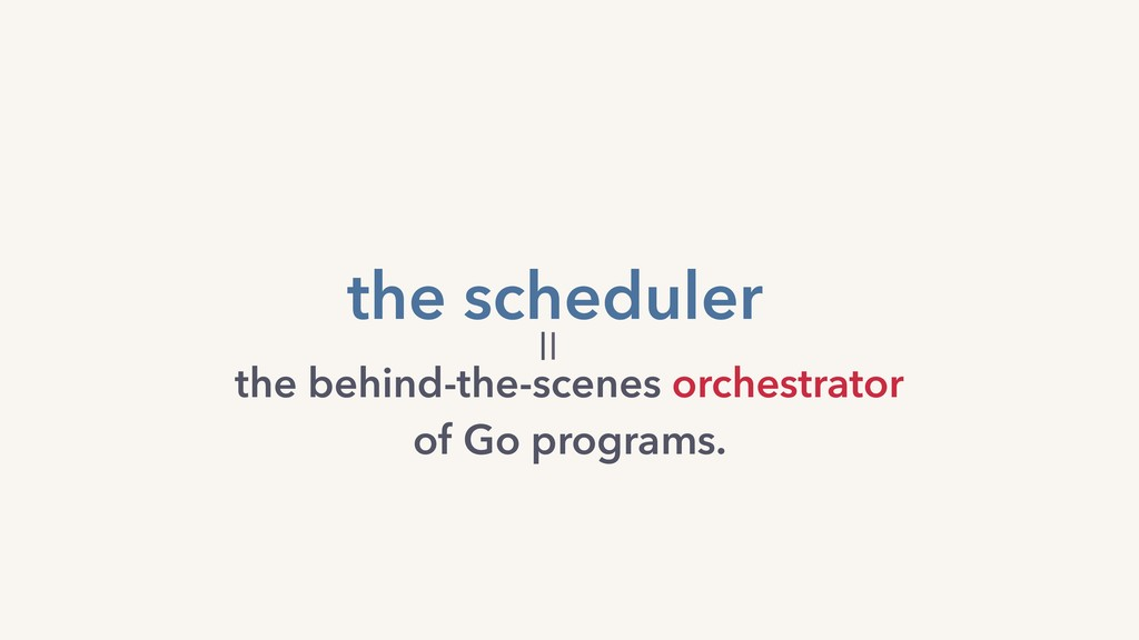 the behind-the-scenes orchestrator of Go progra...
