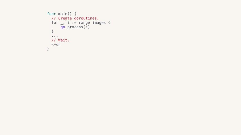 func main() { // Create goroutines. for _, i :...